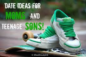 dates ideas for moms and teen sons