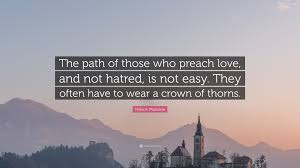 Love Isnt Easy Quotes by Nelson Mandela Quote U201cthe Path Of Those Who Preach Love And Not