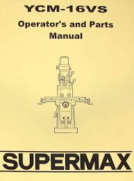 supermax ycm 16vs milling machine operator u0027s u0026 parts manual