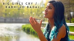 sia big girls cry kabhi jo badal vidya mashup cover