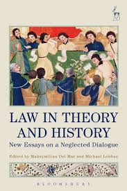 Law in Theory and History  New Essays on a Neglected Dialogue
