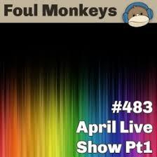 April Live Show Pt1…FM-483 | Foul Monkeys Podcast - FM483-April-Live-Show-Pt-1-260x260