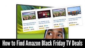 amazon electronics black friday black friday tvs how to find 69 99 32 inch tv 398 55 inch lg