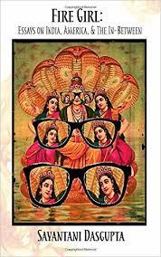 Fire Girl  Essays on India  America  and the In Between  Sayantani Dasgupta                 Amazon com  Books Amazon com