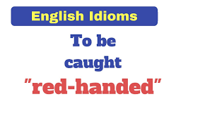 english idioms to be caught red handed youtube
