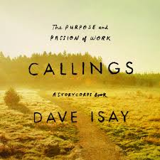 callings the purpose and passion of work david isay