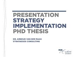 Presentation   PhD Thesis Strategy Implementation SlideShare PRESENTATION STRATEGY IMPLEMENTATION PHD THESIS DR  ARNOUD VAN DER MAAS STRATAEGOS CONSULTING