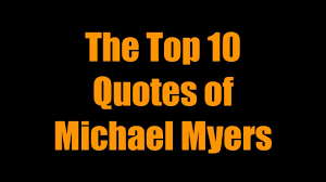 the top 10 quotes of michael myers youtube