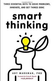 Smart Thinking  Three Essential Keys to Solve Problems  Innovate  and Get Things Done