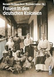 Marianne Bechhaus-Gerst, Mechthild Leutner: Frauen in den deutschen K - Marianne-Bechhaus-Gerst-Mechthild-Leutner-Frauen-in-den-deutschen-Kolonien