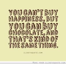You can     t buy happiness  but you can buy chocolate  And that     s kind of the same thing  ILikeToQuote com