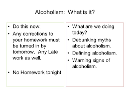 Alcoholism  What is it  Do this now  Any corrections to your     SlidePlayer Do this now  Any corrections to your homework must