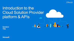 introduction to the cloud solution provider platform u0026 apis ppt