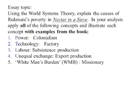 Essay topic  Using the World Systems Theory  explain the causes of Rukmani     s poverty in