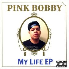 Pink Bobby - My Life Ep Hosted by Johnny Quezz // Free Mixtape ... - Pink_Bobby_My_Life_Ep-front-large