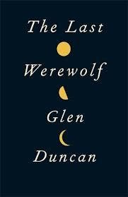 The Last Werewolf. Glen Duncan. Shining Desk