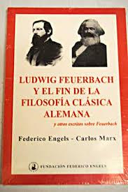 """""""Ludwig Feuerbach y el fin de la Filosofía clásica alemana (y otros escritos sobre Feuerbach)"""" - Federico Engels y Carlos Marx - editado por la Fundación Federico Engels - links actualizados Images?q=tbn:ANd9GcTVI5-0wTTHBIHpIhi0pHEHb21AgK0r9isdLsaoB-R9mxC21iVj"""