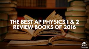 the best ap physics 1 u0026 2 review books of 2016 albert io