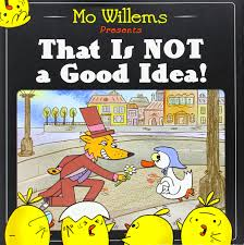 Image result for that is not a good idea by mo willems