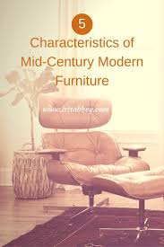 Century Modern Furniture 5 Characteristics Of Mid Century Modern Furniture Iris Abbey