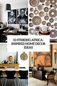 Home Decor And Interior Design by 33 Striking Africa Inspired Home Decor Ideas Digsdigs