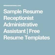 Sample Resume For Admin Assistant by Sample Resume Receptionist Administrative Assistant Sample