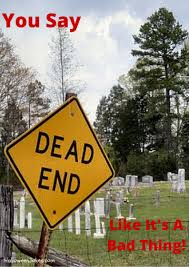 you say dead end like it u0027 a bad thing