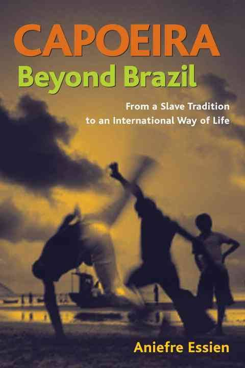 Capoeira Beyond Brazil: From A Slave Tradition To An International Way Of Life
