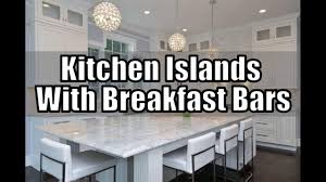 29 kitchen islands with breakfast bars beautiful pictures youtube