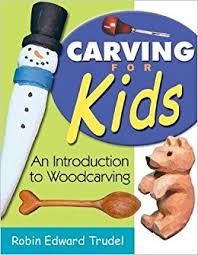 Wood Carving Basic Kit by Carving For Kids An Introduction To Woodcarving Robin Edward