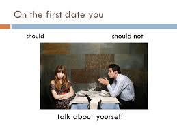 On the first date you should should not try to impress your date