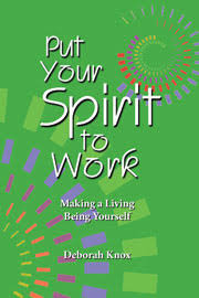 Your Spiritual Autobiography     Life Work Transitions     Deborah Knox Order Deborah Knox     s new book    quot Put Your Spirit to Work  Making a Living Being Yourself quot  on Amazon com