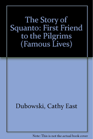 squanto thanksgiving story the story of squanto first friend to the pilgrims famous lives