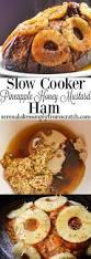 honey baked ham thanksgiving dinner slow cooker pineapple honey mustard baked ham serena bakes