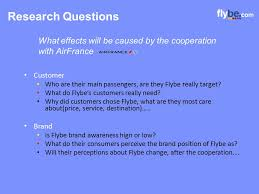 Research Questions Customer Who are their main passengers  are they Flybe really target  What