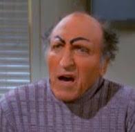 Uncle Leo on Seinfeld.