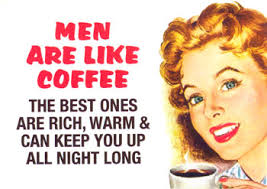 http://t2.gstatic.com/images?q=tbn:enlaP1UKEpFm3M:http://alllayedout.com/Images/Funny_Pics/graphics/men_are_like_coffee.jpg