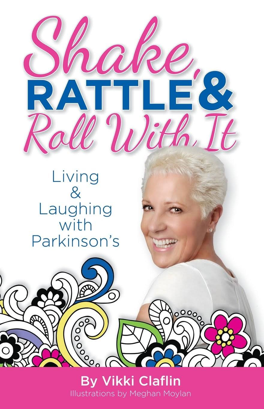 Shake, Rattle and Roll with It: Living and Laughing with Parkinson's - Vikki Claflin