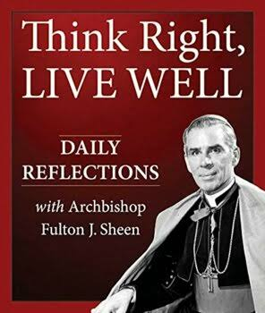 Think Right, Live Well: Daily Reflections with Archbishop Fulton J. Sheen [Book]