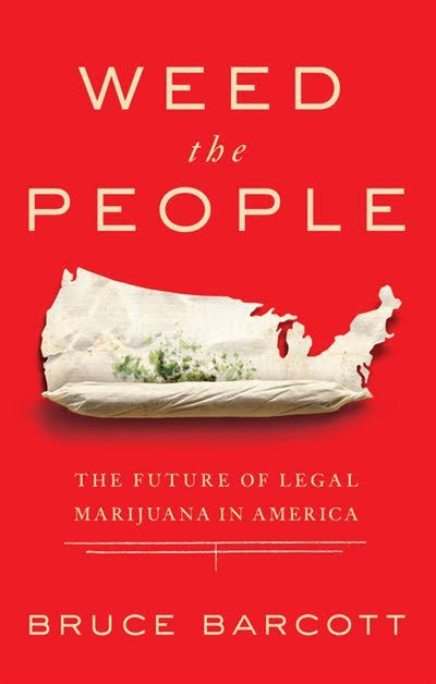 Weed The People: The Future of Legal Marijuana In America - Bruce Barcott