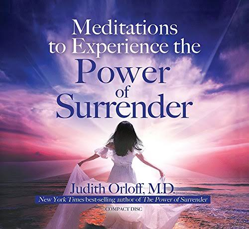 Meditations to Experience the Power of Surrender - Judith Orloff M.D