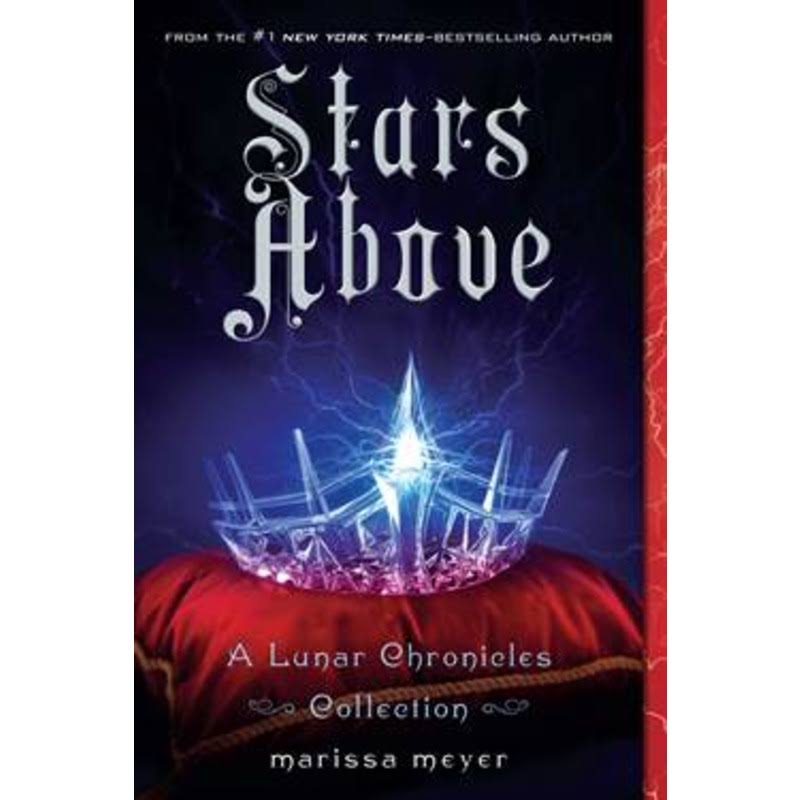 Stars Above: A Lunar Chronicles Collection - Marissa Meyer