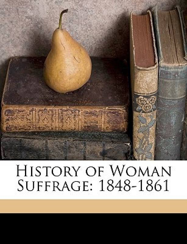 History of Woman Suffrage : 1848-1861,Booksamillion