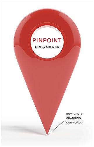 Pinpoint: How GPS Is Changing Our World - Greg Milner