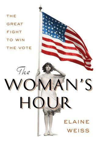 The Woman's Hour: The Great Fight to Win the Vote [Book]