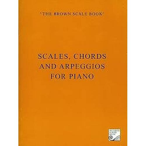 The Brown Scale Book: Scales Chords and Arpreggios for Piano