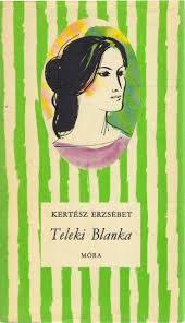 Kertész Erzsébet életrajzi regénye Teleki Blanka címmel