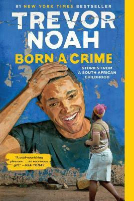 Born a Crime: Stories from a South African Childhood - Trevor Noah